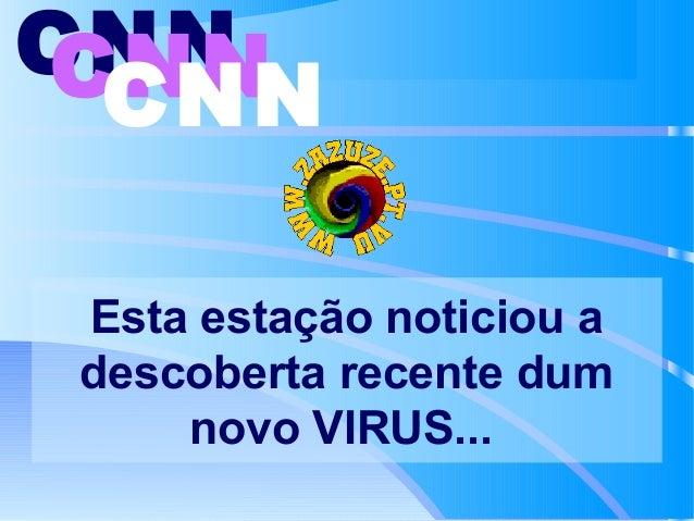 CNN CNN CNN Esta estação noticiou a descoberta recente dum novo VIRUS...