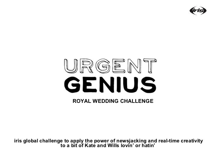 iris global challenge to apply the power of newsjacking and real-time creativity to a bit of Kate and Wills lovin' or hati...