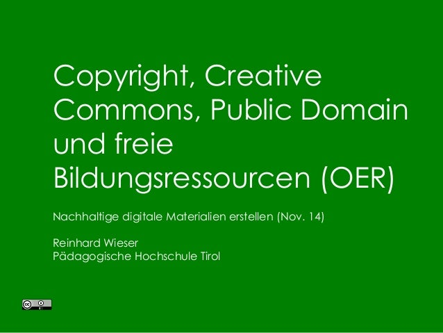 Copyright, Creative Commons, Public Domain und freie Bildungsressourcen (OER) Nachhaltige digitale Materialien erstellen (...