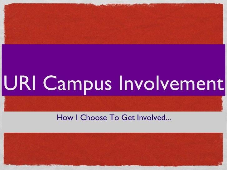 URI Campus Involvement <ul><li>How I Choose To Get Involved... </li></ul>