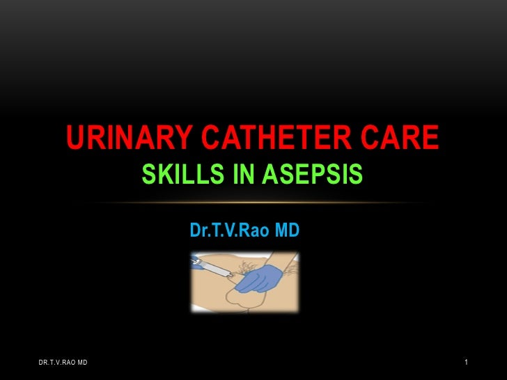 Urinary catheter care, Skills in Asepsis