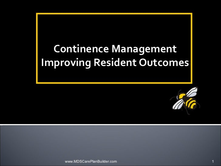Continence Management Improving Resident Outcomes www.MDSCarePlanBuilder.com