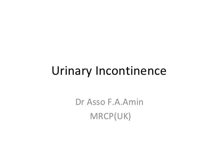 Urinary Incontinence  Dr Asso F.A.Amin  MRCP(UK)