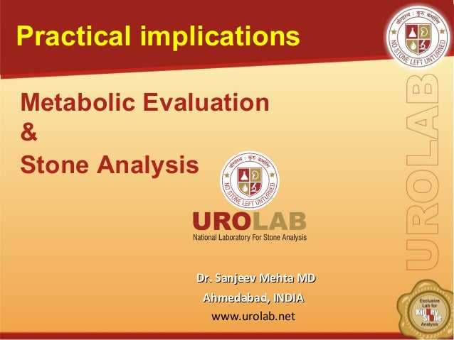Dr. Sanjeev Mehta MDDr. Sanjeev Mehta MD Ahmedabad, INDIAAhmedabad, INDIA www.urolab.net Metabolic Evaluation & Stone Anal...