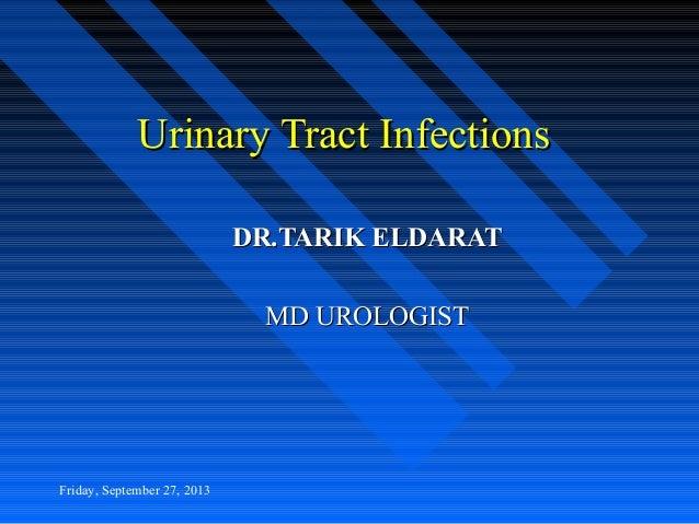 Urinary Tract InfectionsUrinary Tract Infections DR.TARIK ELDARATDR.TARIK ELDARAT MD UROLOGISTMD UROLOGIST Friday, Septemb...