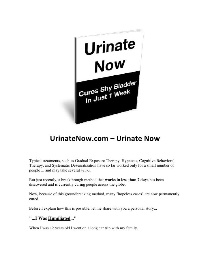 UrinateNow.com – Urinate NowTypical treatments, such as Gradual Exposure Therapy, Hypnosis, Cognitive BehavioralTherapy, a...