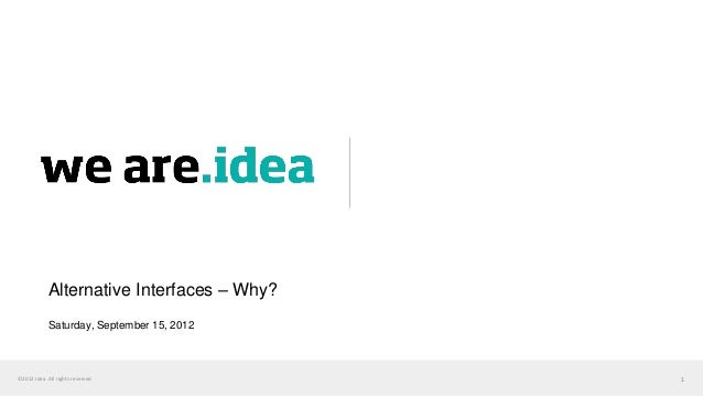 Alternative Interfaces – Why?            Saturday, September 15, 2012©2012 Idea. All rights reserved             1