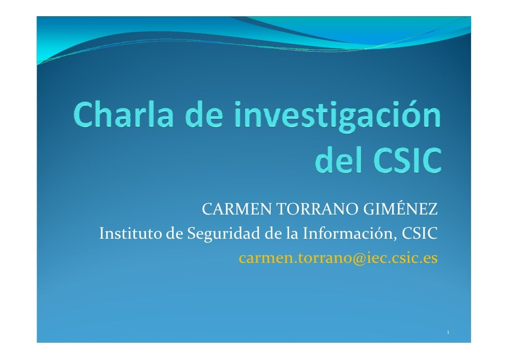 CARMENTORRANOGIMÉNEZInstitutodeSeguridaddelaInformación,CSIC                    carmen.torrano@iec.csic.es        ...