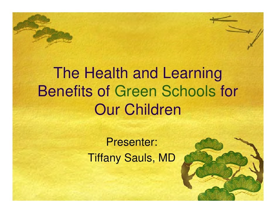 The Health and LearningBenefits of Green Schools for        Our Children           Presenter:       Tiffany Sauls, MD