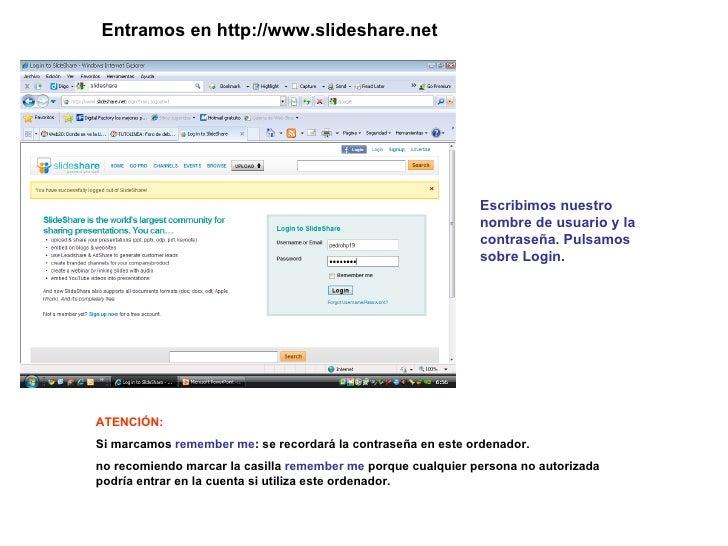 Entramos en http://www.slideshare.net Escribimos nuestro nombre de usuario y la contraseña. Pulsamos sobre Login. ATENCIÓN...