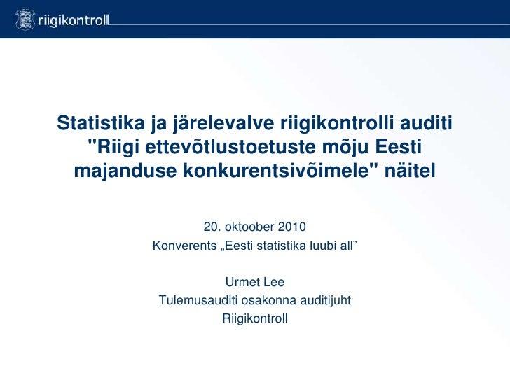 """Statistikaja järelevalveriigikontrolli auditi """"Riigi ettevõtlustoetuste mõju Eesti majanduse konkurentsivõimele"""" näitel<..."""