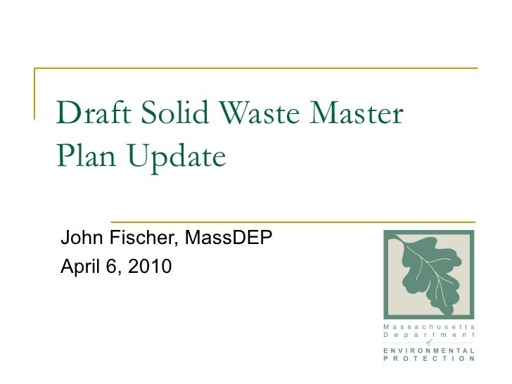 Draft Solid Waste Master Plan Update John Fischer, MassDEP April 6, 2010