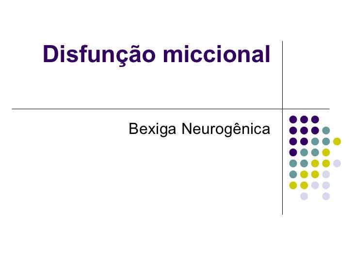 Disfunção miccional Bexiga Neurogênica