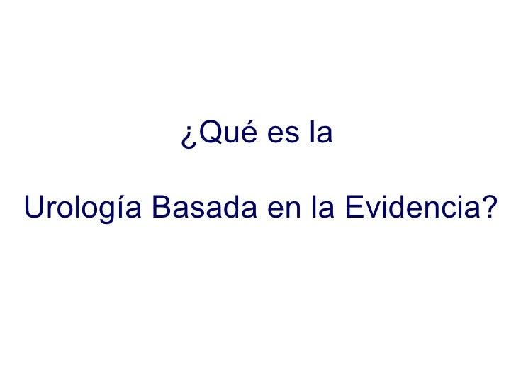 ¿Qué es la  Urología Basada en la Evidencia?
