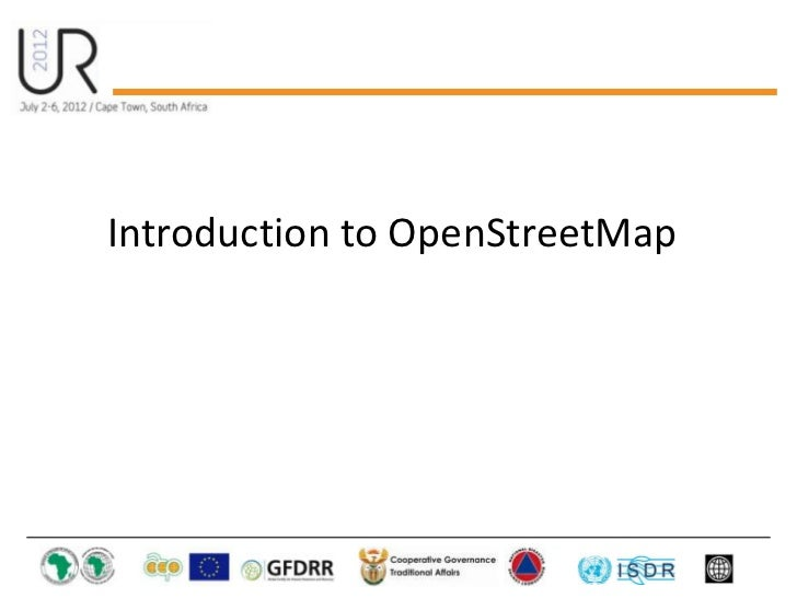 Introduction to OpenStreetMap (Understanding Risk 2012)