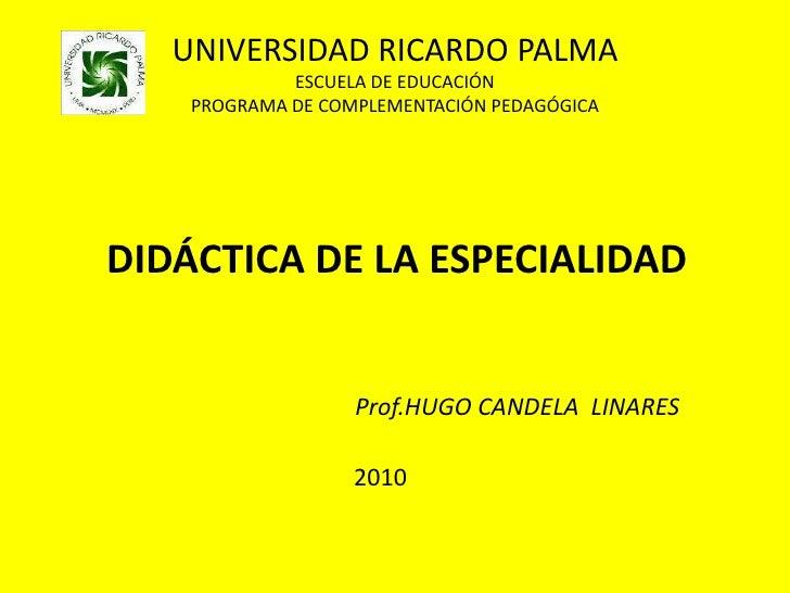 UNIVERSIDAD RICARDO PALMAESCUELA DE EDUCACIÓNPROGRAMA DE COMPLEMENTACIÓN PEDAGÓGICA<br />DIDÁCTICA DE LA ESPECIALIDAD<br /...
