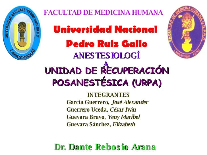 Universidad Nacional  Pedro Ruiz Gallo FACULTAD DE MEDICINA HUMANA ANESTESIOLOGÍA UNIDAD DE RECUPERACIÓN POSANESTÉSICA (UR...