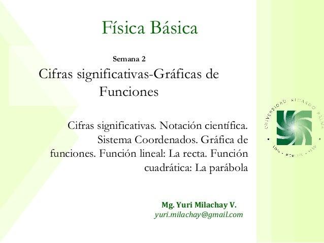 Física Básica                Semana 2Cifras significativas-Gráficas de           Funciones     Cifras significativas. Nota...