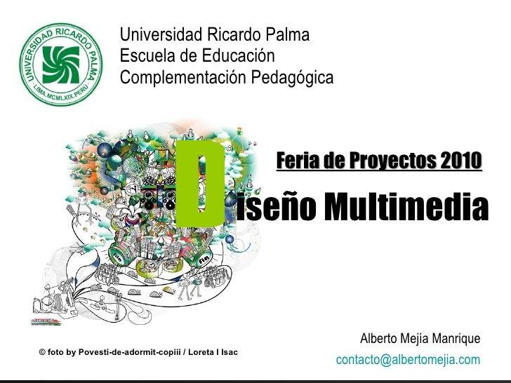 (URP) Feria De Proyectos 2010 (Diseño Multimedia) Complementación Pedagógica (URP) Lima - Perú