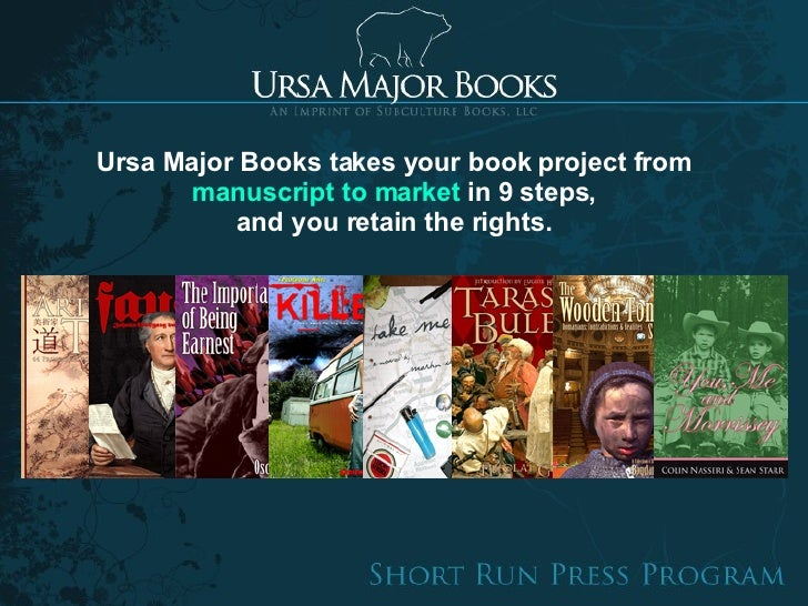 Ursa Major Books takes your book project from  manuscript to market  in 9 steps, and you retain the rights.
