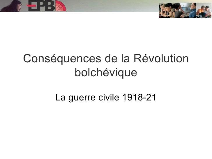 Conséquences de la Révolution bolchévique La guerre civile 1918-21