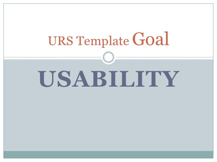 USABILITY<br />URS Template Goal<br />