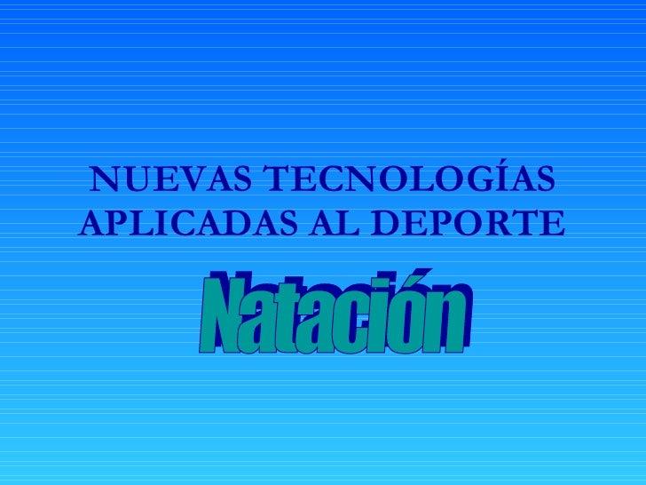 NUEVAS TECNOLOGÍAS APLICADAS AL DEPORTE Natación