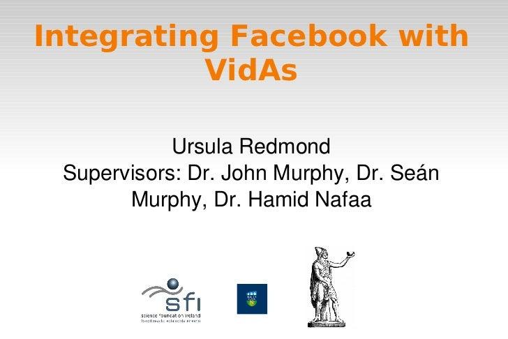 Integrating Facebook with               VidAs                  UrsulaRedmond      Supervisors:Dr.JohnMurphy,Dr.Seán...