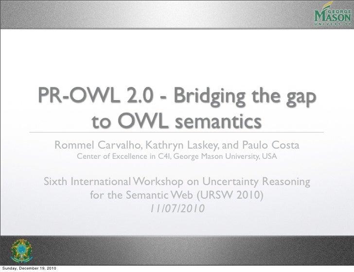 PR-OWL 2.0 - Bridging the gap                    to OWL semantics                        Rommel Carvalho, Kathryn Laskey, ...