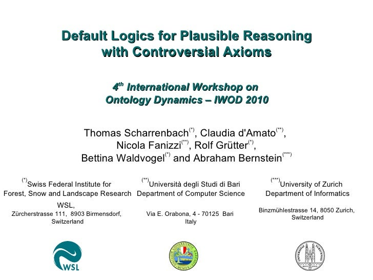 Default Logics for Plausible Reasoning with Controversial Axioms Thomas Scharrenbach (*) , Claudia d'Amato (**) ,  Nicola ...