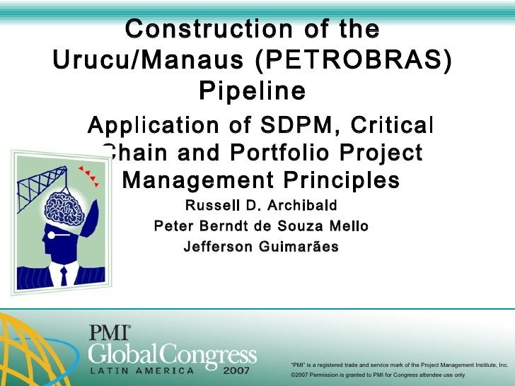 Construction of the Urucu/Manaus (PETROBRAS) Pipeline Application of SDPM, Critical Chain and Portfolio Project Management...