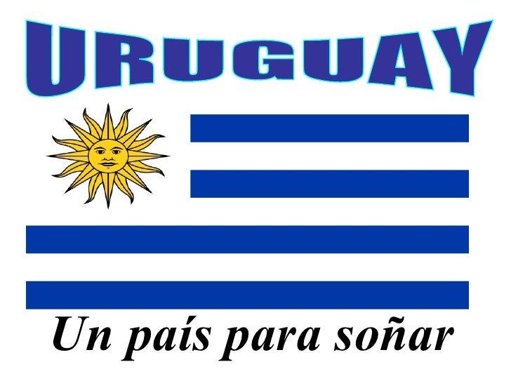 URUGUAY Un país para soñar
