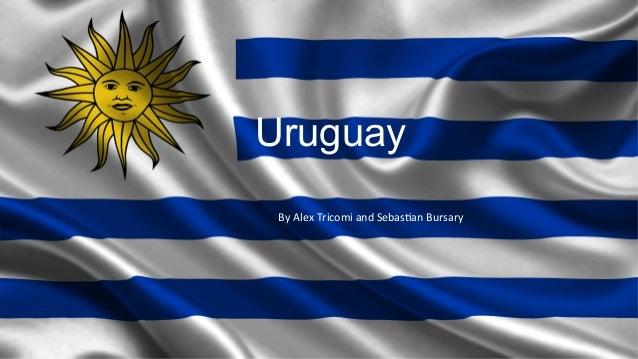 Uruguay By  Alex  Tricomi  and  Sebas4an  Bursary