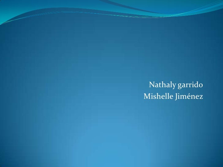 Nathaly garrido<br />Mishelle Jiménez <br />