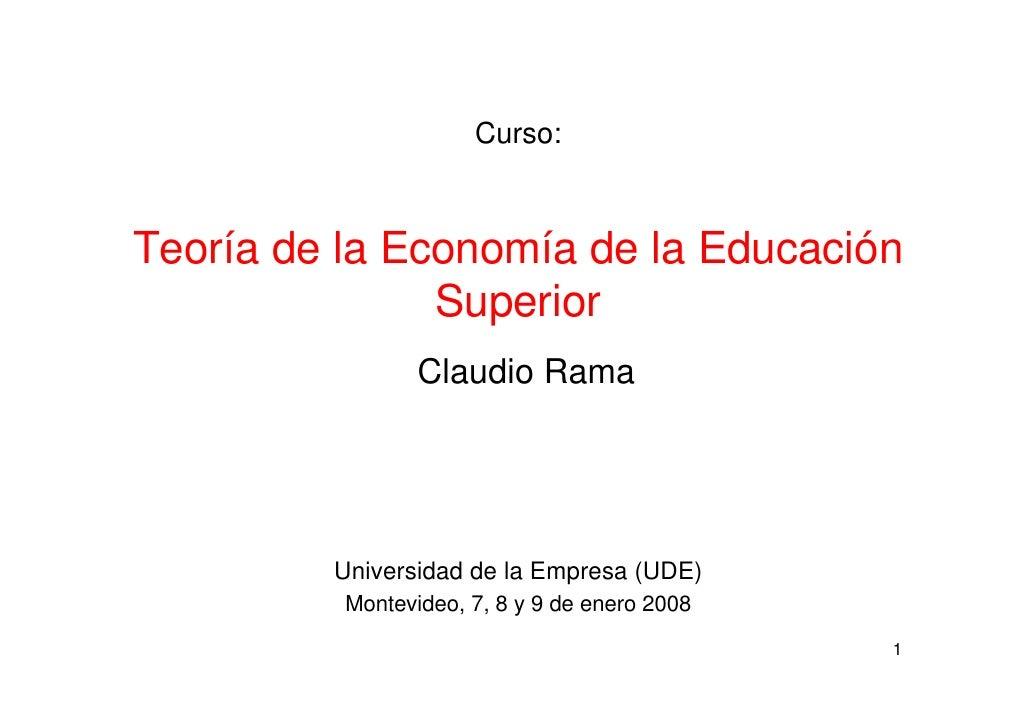 Curso:    Teoría de la Economía de la Educación                Superior                  Claudio Rama              Univers...