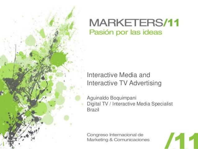 Interactive Media andInteractive TV AdvertisingAguinaldo BoquimpaniDigital TV / Interactive Media SpecialistBrazil