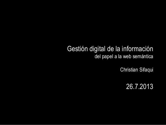 Gestión digital de la información del papel a la web semántica Christian Sifaqui 26.7.2013