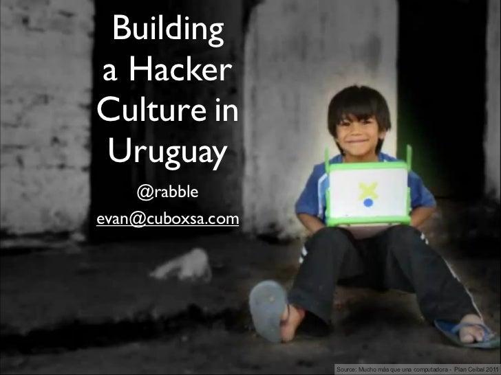 Buildinga HackerCulture inUruguay    @rabbleevan@cuboxsa.com                   Source: Mucho más que una computadora - Pla...