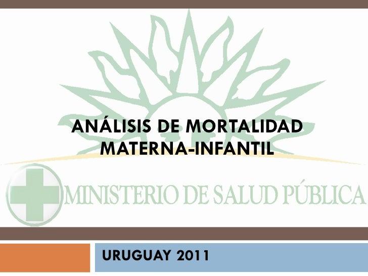 ANÁLISIS DE MORTALIDAD MATERNA-INFANTIL URUGUAY 2011