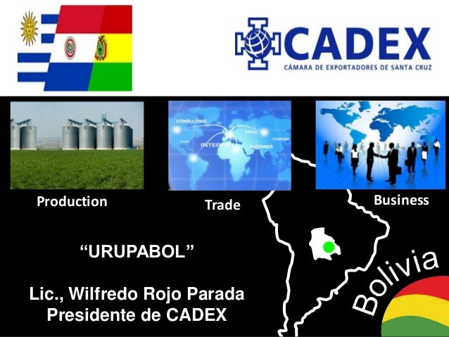 "1 ""URUPABOL"" Lic., Wilfredo Rojo Parada Presidente de CADEX Production Trade Business"