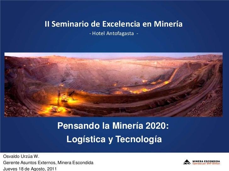 II Seminario de Excelencia en Minería- Hotel Antofagasta  -<br />Pensando la Minería 2020:<br /> Logística y Tecnología<br...