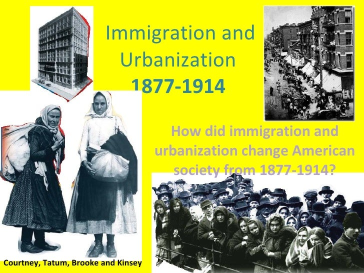 How did immigration and urbanization change American society from 1877-1914? Immigration and Urbanization  1877-1914  Cour...