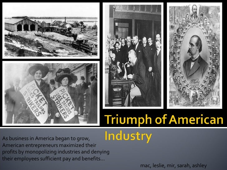 As business in America began to grow, American entrepreneurs maximized their profits by monopolizing industries and denyin...