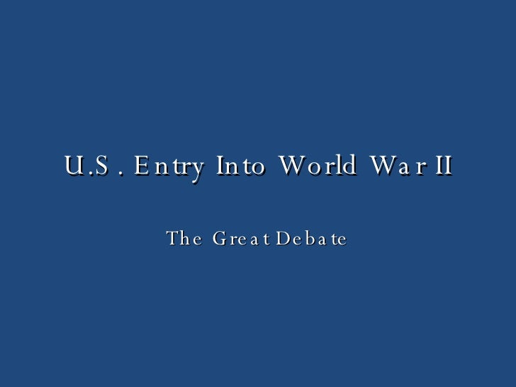 U.S. Entry Into World War II The Great Debate