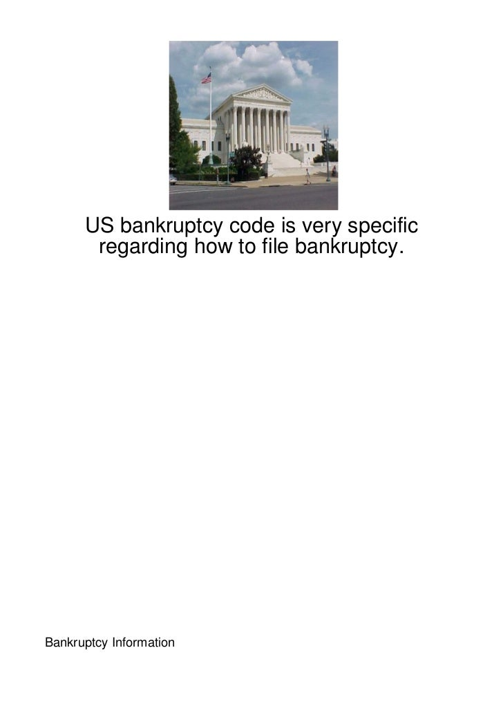 US bankruptcy code is very specific       regarding how to file bankruptcy.Bankruptcy Information