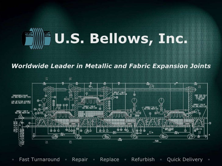 U.S. Bellows, Inc. Worldwide Leader in Metallic and Fabric Expansion Joints ▫  Fast Turnaround  ▫   Repair  ▫  Replace  ▫ ...
