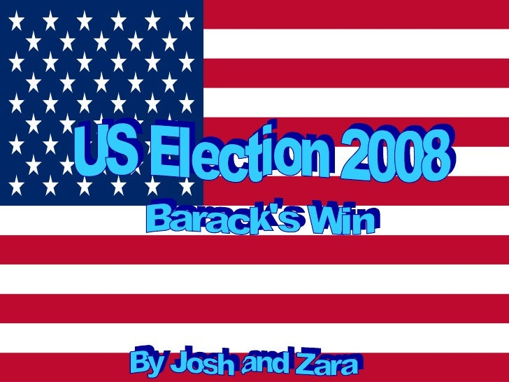 US Election 2008 Barack's Win By Josh and Zara
