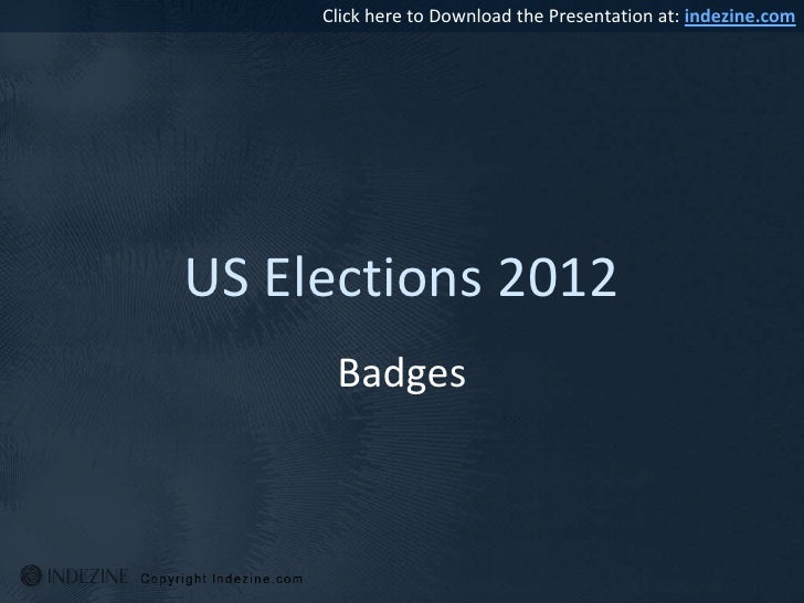Click here to Download the Presentation at: indezine.comUS Elections 2012      Badges
