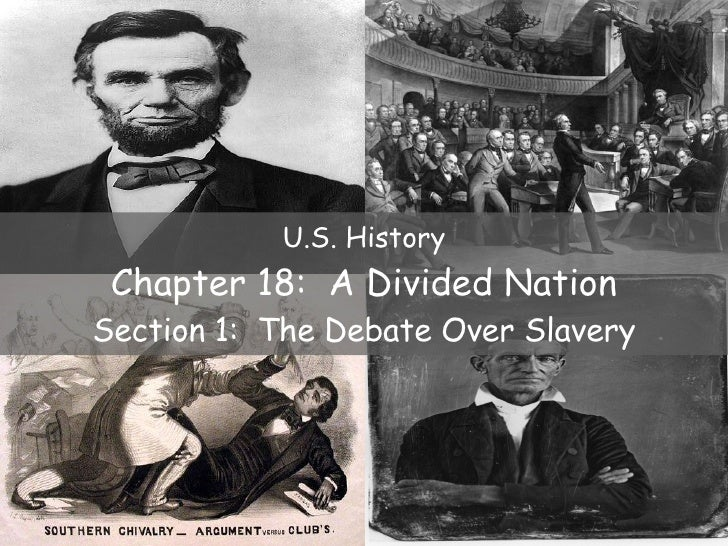 U.S. History Chapter 18:  A Divided Nation Section 1:  The Debate Over Slavery