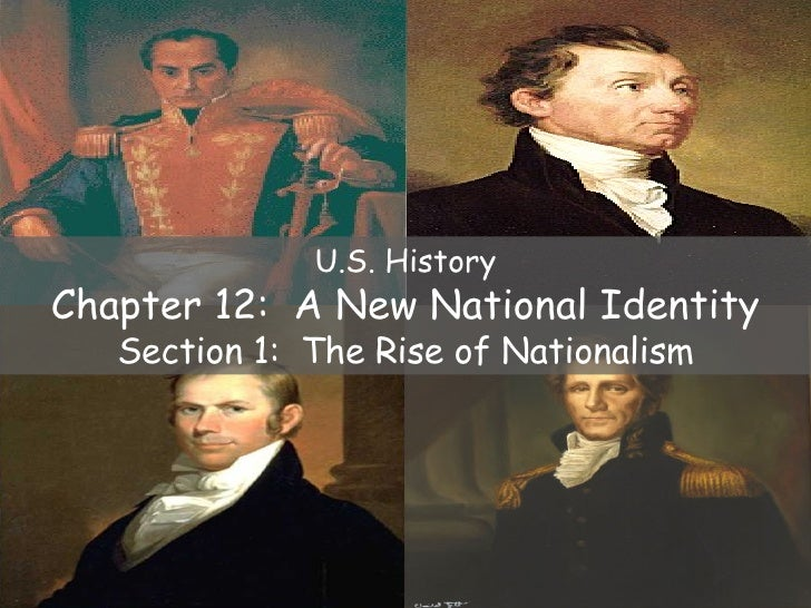 U.S. History Chapter 12:  A New National Identity Section 1:  The Rise of Nationalism